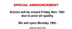 School Closed Friday Nov 16, 2018 Due to Poor Air Quality.  Reopens Monday Nov. 19th.